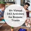 Virtual DEI Activities for Remote Teams