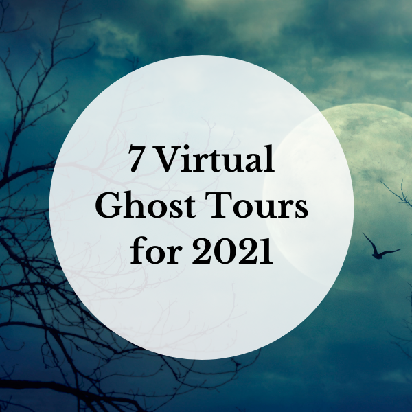 7 Virtual Ghost Tours for 2021 - Perfect for Halloween Happy Hour!